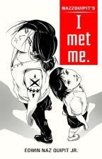 I Met Me. by Nazzquipit