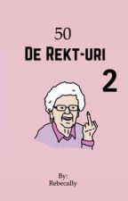 50 de Rekt-uri 2 by RebecaIly