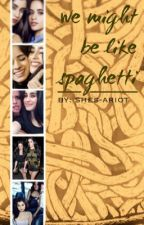 We Might Be Like Spaghetti (Camren One-Shot) by shes-ariot