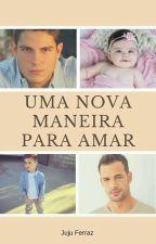 Uma Nova Maneira De Amar ( Romance Gay)  by JujuFerraz0