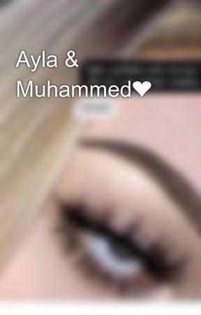 Ayla & Muhammed❤️🔝 by mrs_almaaax