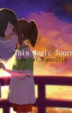 This Magic Journey (A Spirited Away Fanfic) by cat_woman2018