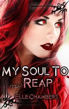 My Soul to Reap (Archived) by ElleChambers