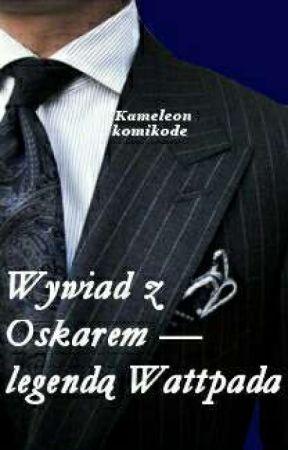 Wywiad z Oskarem - legendą Wattpada by 50kolorowyKameleon