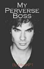 My Perverse Boss ✔ by MissKP1
