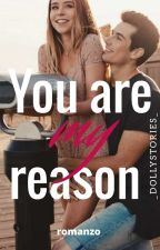 YOU ARE MY REASON by _dollystories_