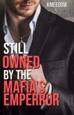 Still Owned By The Mafia's Emperor [SOBTME #2] by KMeeoow