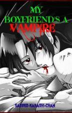 My Boyfriends a Vampire by sasuuzumaki