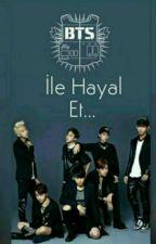 BTS İle Hayal Et by eliff_zehraa