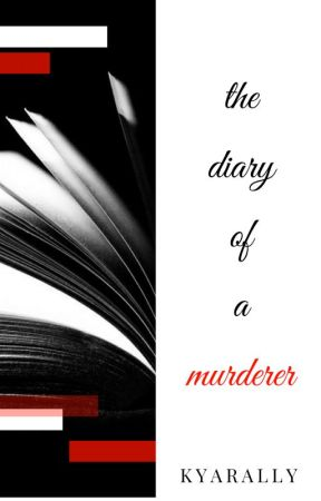 The Diary Of A Murderer #Wattys2017 by Kyarally