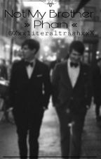 Not My Brother »Phan« by XxxliteraltrashxxX