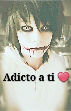 Adicto a ti 💗(Jeff The Killer) by Naomy-Katsumi