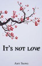 It's Not Love [Terminada]  by huelesalluvia95