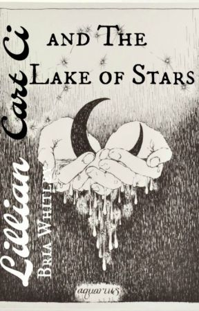 Lillian Cart Ci & the Lake of Stars| Book 2 of the LCC Series by infinitegurL