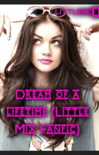 Dream of a lifetime (Little Mix fanfiction) by littleme007