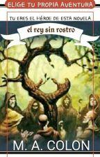 """Elige tu propia aventura """"El Rey Sin Rostro"""" by ColonNives"""