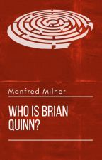Who Is Brian Quinn? by ManfredMilner