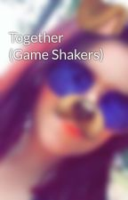 Together (Game Shakers) by stacey_isenbletter