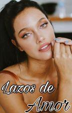 Lazos De Amor: Julian y Oriana (ADAPTADA) by LoveMeDownEasyDony