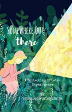 Somewhere Out There: A Collection of Late-Night Poems by stirringwindwhispers
