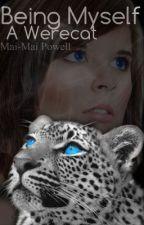 Being Myself... A Werecat by werekittylover