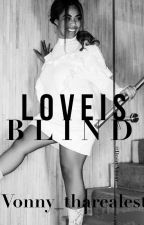 LOVE IS BLIND  by vonny_cole