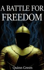 A Battle For Freedom by quinzenth