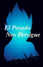 El Pasado Nos Persigue (vegeta y tu) by lolaHiroki