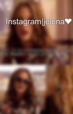 Instagram|jelena❤ by xotanyaaa