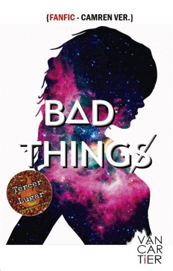 Bad things [CAMREN]