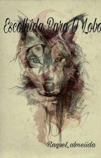 Escolhida Para O Lobo by Raquel_Almendra