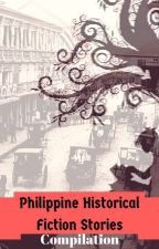 Philippine Historical Fiction Stories (Compilation) by UndeniablyGorgeous