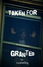 Taken For Granted by LouDarling