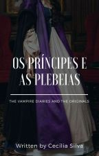 Os Principes e as Plebeias - TVD e TO  by ceci_read