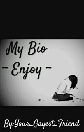 My Bio ~Enjoy~ by Your_Gayest_Friend
