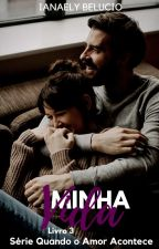 Minha Vida - Série Quando O Amor Acontece by Ianaely_Belucio