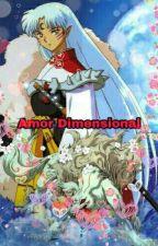 Amor Dimencional   (sesshomaru y tu) by Oso-pato-azulUwU