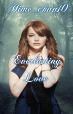 Everlasting Love [ Twilight Fanfic/ Carlisle Cullen Love Story] by Hime_chan10