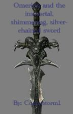 Omerion and the immortal, shimmering, silver-chained sword by Cometstorm1