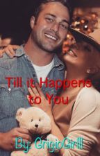 Till it Happens to You by GrigioGirlll