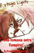 """Una humana entre Vampiros"" by Veroredfilwonglazuli"