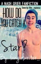 How Do You Catch a Falling Star? (Nash Grier) by fangirlwriter_