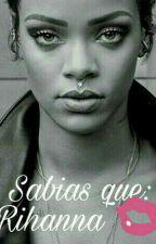 Sabias que: Rihanna  by MariaPazSalazar5