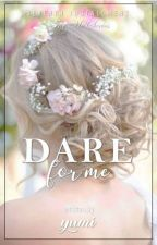 Dare for Me (Completed) by sexylove_yumi