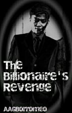 The Billionaire's Revenge by aagalucan