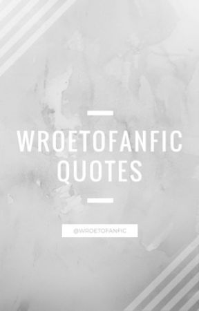 Wroetofanfic Quotes by wroetofanfic