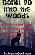 Don't Go Into The Woods by Angelsarefromheaven