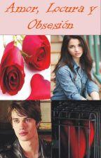 Amor, Locura y Obsesión by BHappySmile