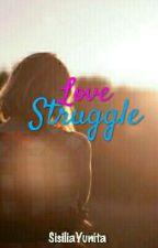 Love Struggle by SisiliaYunita5