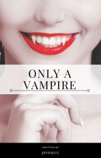 Only  a Vampire by gerway15